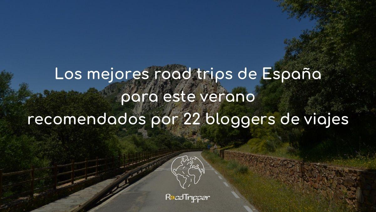 Los mejores road trips de España para este verano recomendados por 22 bloggers de viajes
